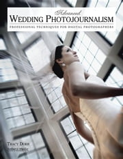 Advanced Wedding Photojournalism: Professional Techniques for Digital Photographers ebook by Dorr, Tracy