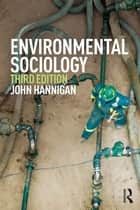 Environmental Sociology ebook by John Hannigan