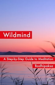 Wildmind - A Step-by-Step Guide to Meditation ebook by Bodhipaksa