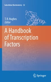 A Handbook of Transcription Factors ebook by Timothy R. Hughes
