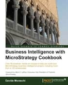 Business Intelligence with MicroStrategy Cookbook ebook by Davide Moraschi