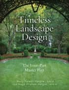 Timeless Landscape Design ebook by Hugh Graham Dargan,Mary Palmer Dargan