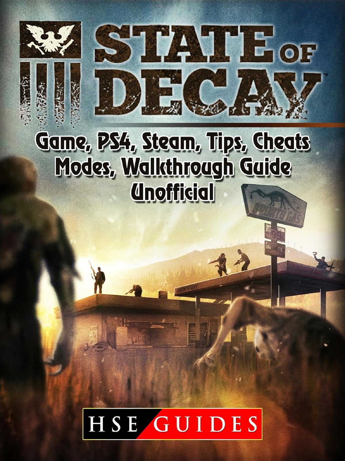 State of Decay Game, PS4, Steam, Tips, Cheats, Modes, Walkthrough, Guide  Unofficial eBook by HSE Guides - 9781387796960 | Rakuten Kobo