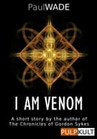 I am Venom ebook by Paul WADE