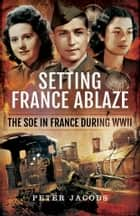 Setting France Ablaze ebook by Peter Jacobs