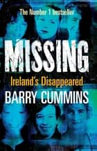 Missing and Unsolved: Ireland's Disappeared - The Unsolved Cases of Ireland's Missing Persons ebook by Barry Cummins