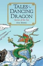 Tales of the Dancing Dragon - Stories of the Tao ebook by Eva Wong