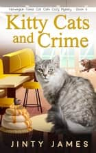 Kitty Cats and Crime - A Norwegian Forest Cat Cafe Cozy Mystery, #6 ebook by