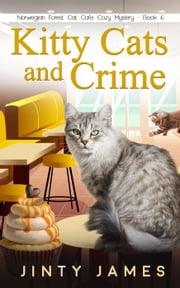 Kitty Cats and Crime - A Norwegian Forest Cat Cafe Cozy Mystery, #6 ebook by Jinty James