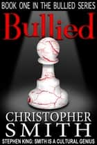 Bullied - The Bullied Series ebook by Christopher Smith