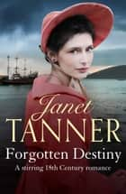 Forgotten Destiny - A stirring 18th Century romance ebook by Janet Tanner