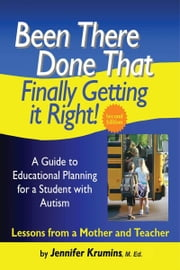 Been There. Done That. Finally Getting it Right! A Guide to Educational Planning for a Student with Autism 2nd Edition ebook by Jennifer Krumins