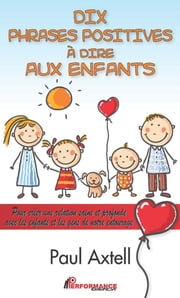 Dix phrases positives à dire aux enfants ebook by Paul Axtell
