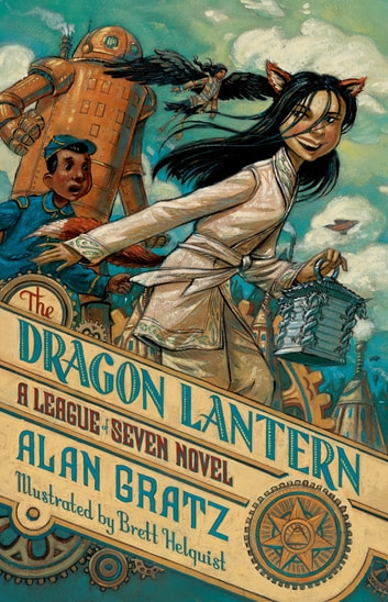 The Dragon Lantern - A League of Seven Novel ebook by Alan Gratz
