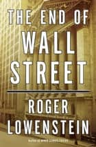 The End of Wall Street ebook by Roger Lowenstein