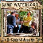 The Camp Waterlogg Chronicles 7 - The Best of the Comedy-O-Rama Hour, Season 6 audiobook by Joe Bevilacqua, Lorie Kellogg, Pedro Pablo Sacristán