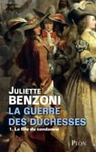 La guerre des duchesses - Tome 1 : La Fille du condamné - La fille du condamné ebook by