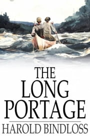 The Long Portage - Or, The Pioneer ebook by Harold Bindloss