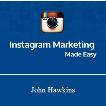 Instagram Marketing Made Easy audiobook by John Hawkins
