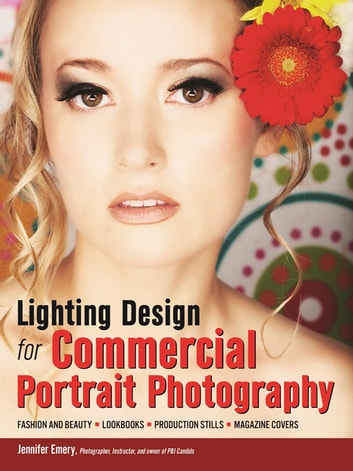 Lighting Design for Commercial Portrait Photography - Fashion and Beauty, Lookbooks, Production Stills, Magazine Covers ebook by Jennifer Emery