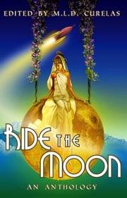 Ride the Moon - An Anthology ebook by Krista D. Ball, Edward Willett, Claude Lalumière