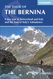The Tour of the Bernina - 9 day tour in Switzerland and Italy and Tour of Italy's Valmalenco ebook by Gillian Price