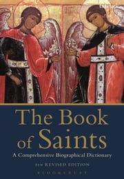The Book of Saints - A Comprehensive Biographical Dictionary ebook by Basil Watkins