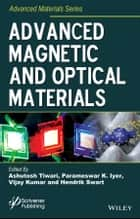 Advanced Magnetic and Optical Materials ebook by Ashutosh Tiwari,Parameswar K. Iyer,Vijay Kumar,Hendrik Swart