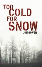 Too Cold for Snow ebook by Jon Gower