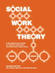 Social Work Theory: A Straightforward Guide for Practice Educators and Placement Supervisors ebook by Siobhan Maclean, Rob Harrison