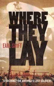 Where They Lay - A Forensic Expedition in the Jungles of Laos ebook by Earl Swift