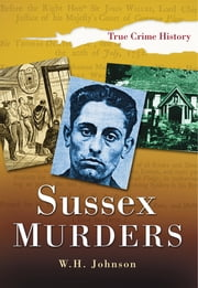 Sussex Murders ebook by W H Johnson