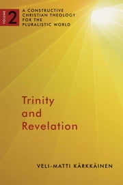 Trinity and Revelation - A Constructive Christian Theology for the Pluralistic World, volume 2 ebook by Veli-Matti Karkkainen