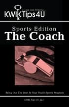 KWIK Tips 4 U - Sports Edition: The Coach ebook by LLC KWIK Tips 4 U