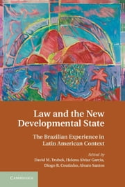Law and the New Developmental State - The Brazilian Experience in Latin American Context ebook by David M. Trubek,Diogo R. Coutinho,Alvaro Santos,Helena Alviar Garcia
