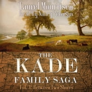 The Kade Family Saga, Vol. 3 - Between Two Shores audiobook by Laurel Mouritsen