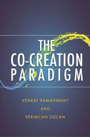 The Co-Creation Paradigm ebook by Venkat Ramaswamy,Kerimcan Ozcan