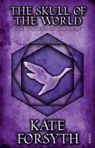 The Skull of the World - Book 5, The Witches of Eileanan ebook by Kate Forsyth