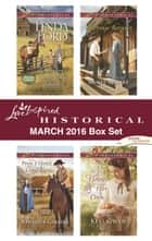 Love Inspired Historical March 2016 Box Set - An Anthology ebook by Linda Ford, Rhonda Gibson, Angel Moore,...