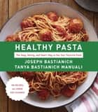 Healthy Pasta - The Sexy, Skinny, and Smart Way to Eat Your Favorite Food ebook by Joseph Bastianich, Tanya Bastianich Manuali