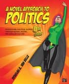 A Novel Approach to Politics - Introducing Political Science through Books, Movies, and Popular Culture ebook by Douglas A. Van Belle