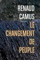 Le Changement de peuple ebook by Renaud Camus