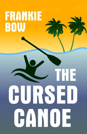 The Cursed Canoe - In Which Molly Experiences the World-Famous Labor Day Canoe Race and Endures that Awful Mix-Up at the Hotel ebook by Frankie Bow