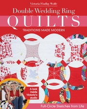 Double Wedding Ring Quilts—Traditions Made Modern - Full-Circle Sketches from Life ebook by Victoria Findlay Wolfe