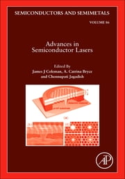 Advances in Semiconductor Lasers ebook by James J Coleman,A. Catrina Bryce,Chennupati Jagadish
