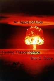 An Apple of Eros - Tasting Trascendence ebook by Eric C. Dobe
