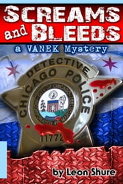 Screams and Bleeds, a Vanek Mystery ebook by Leon Shure