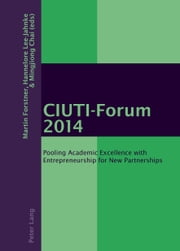 CIUTI-Forum<BR> 2014 - Pooling Academic Excellence with Entrepreneurship for New Partnerships ebook by Martin Forstner,Hannelore Lee-Jahnke,Mingjiong Chai