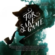 For the Sake of the Game - Stories Inspired by the Sherlock Holmes Canon audiobook by Laurie R. King, Leslie S. Klinger, Peter S. Beagle,...