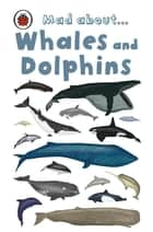 Mad About Whales and Dolphins ebook by